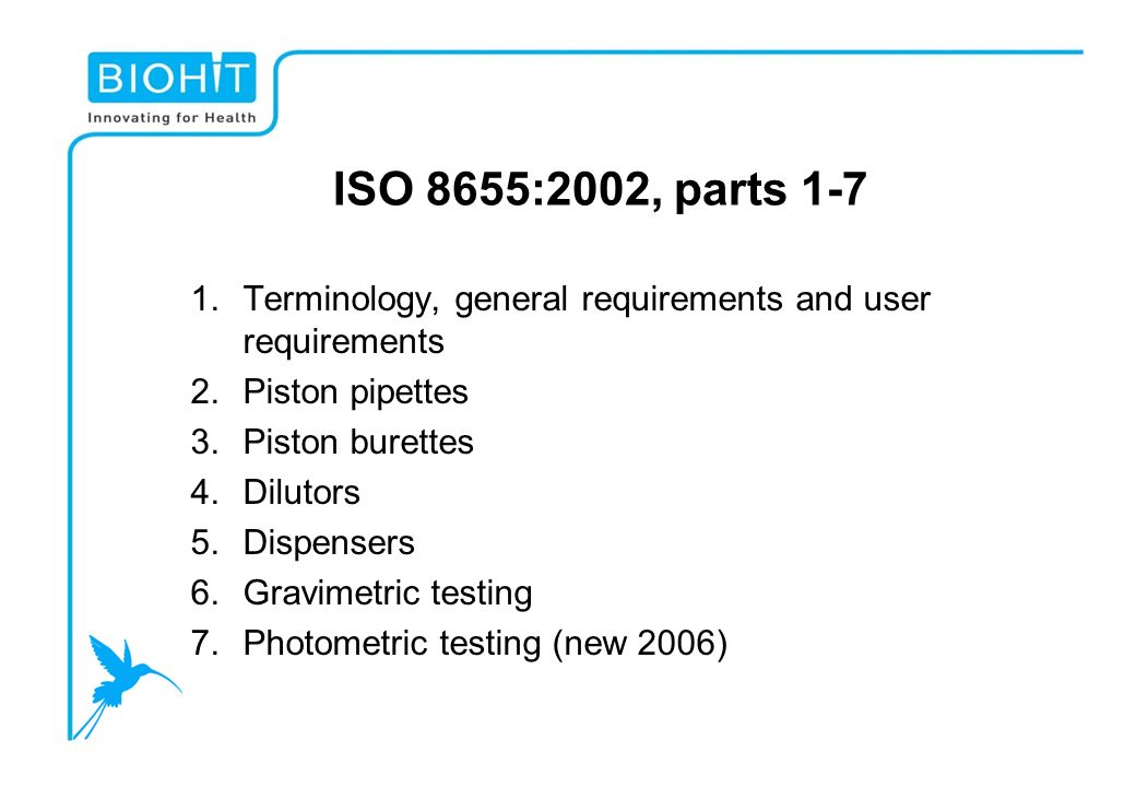 ISO 8655:2002, parts 1-7 Terminology, general requirements and user requirements. Piston pipettes.