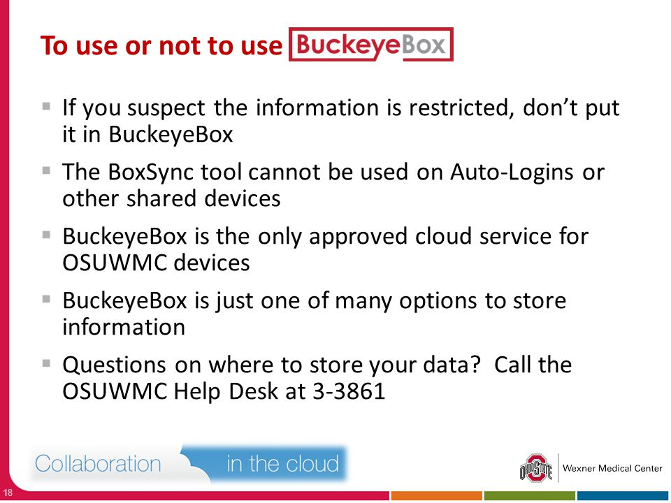 To use or not to use If you suspect the information is restricted, don't put it in BuckeyeBox.