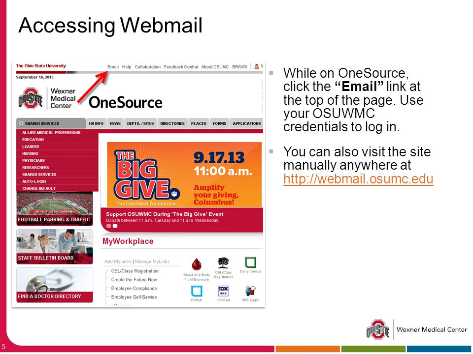 Accessing Webmail While on OneSource, click the Email link at the top of the page. Use your OSUWMC credentials to log in.
