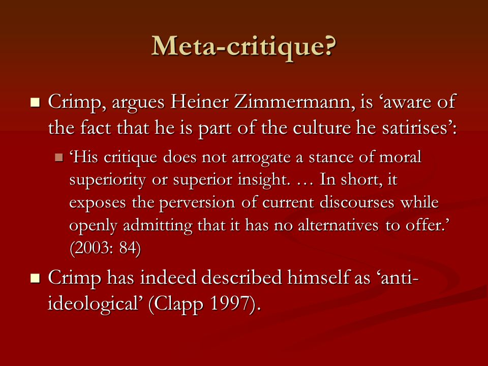 Meta-critique Crimp, argues Heiner Zimmermann, is 'aware of the fact that he is part of the culture he satirises':