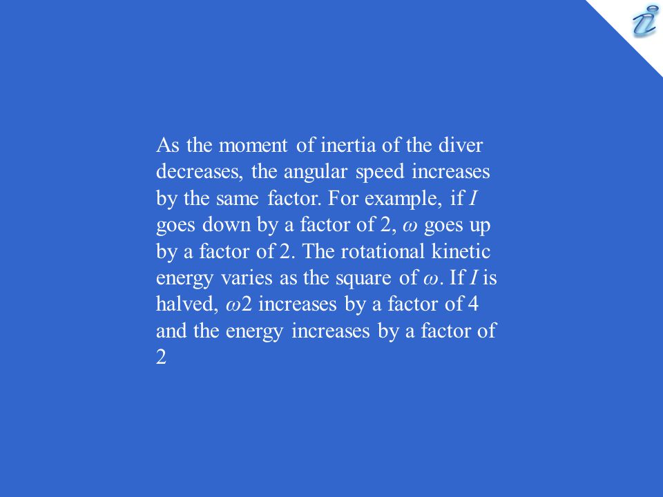 As the moment of inertia of the diver decreases, the angular speed increases by the same factor.