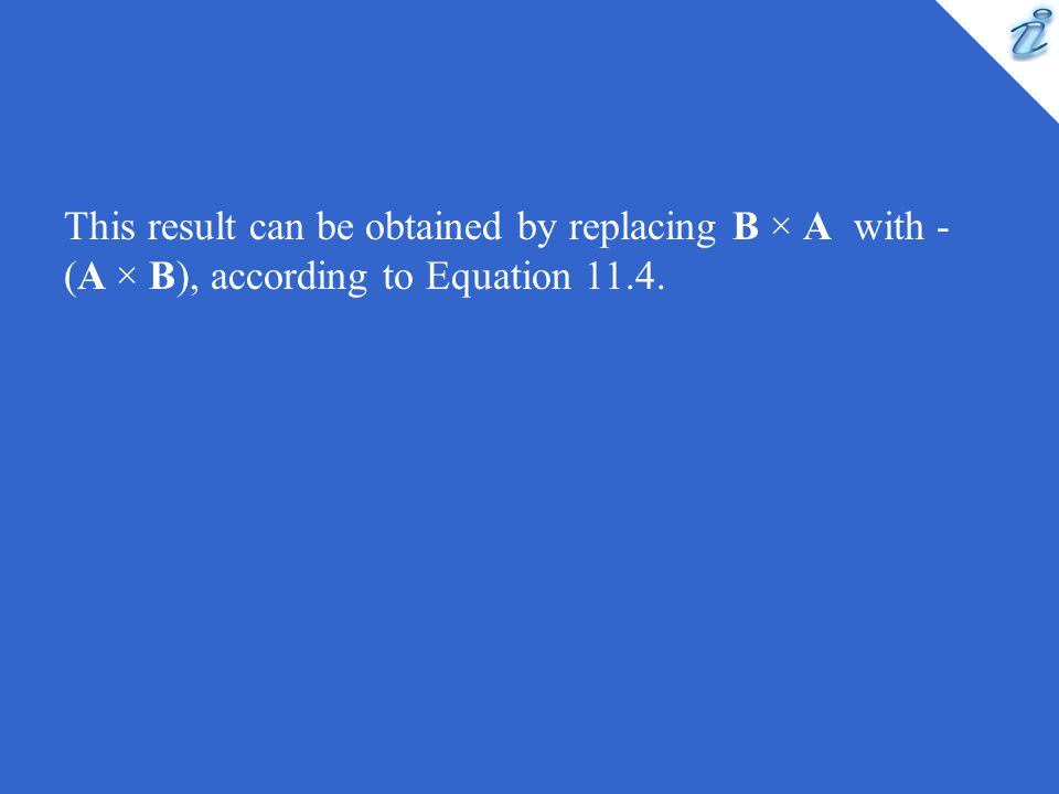This result can be obtained by replacing B × A with -(A × B), according to Equation 11.4.