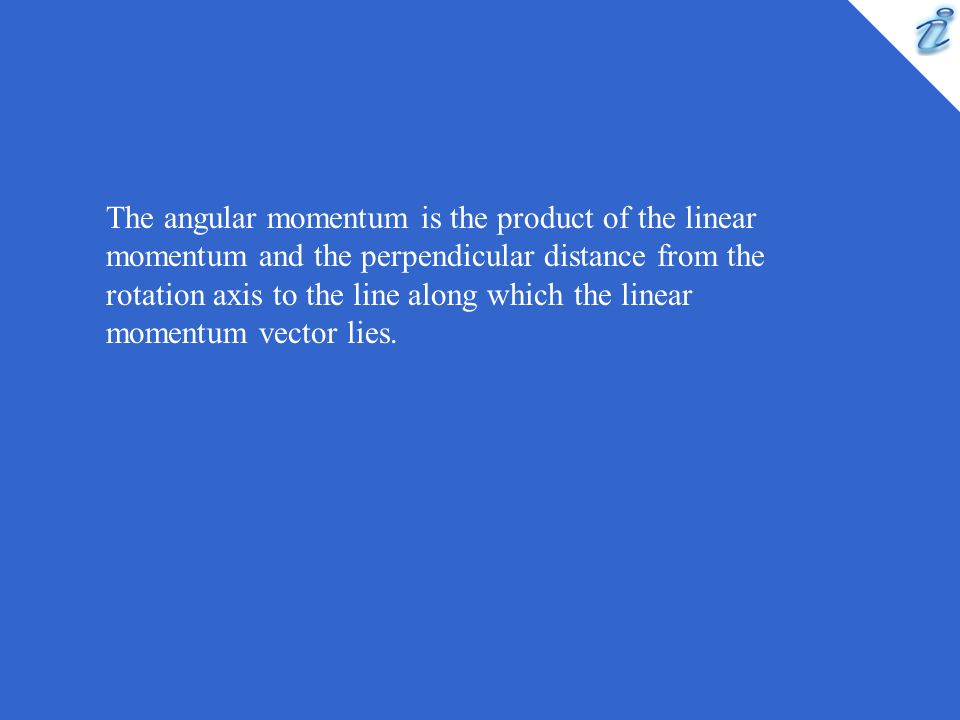 The angular momentum is the product of the linear momentum and the perpendicular distance from the rotation axis to the line along which the linear momentum vector lies.