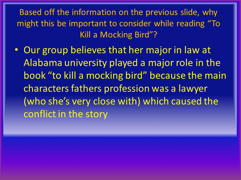 Based off the information on the previous slide, why might this be important to consider while reading To Kill a Mocking Bird