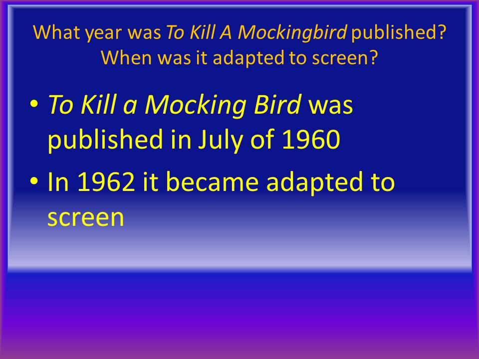 To Kill a Mocking Bird was published in July of 1960