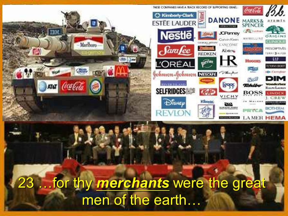 23 …for thy merchants were the great men of the earth…