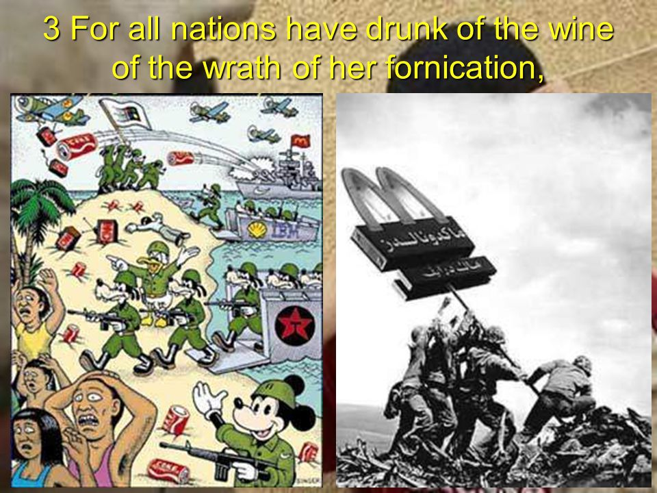3 For all nations have drunk of the wine of the wrath of her fornication,