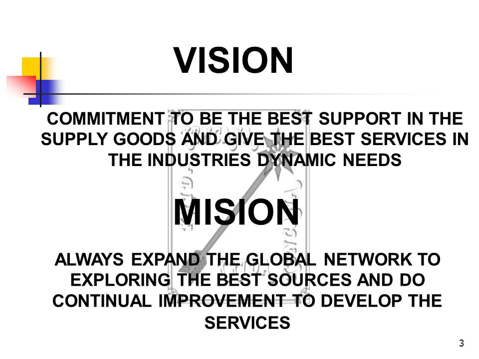 VISION COMMITMENT TO BE THE BEST SUPPORT IN THE SUPPLY GOODS AND GIVE THE BEST SERVICES IN THE INDUSTRIES DYNAMIC NEEDS.