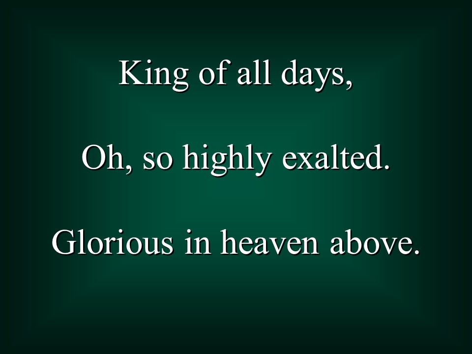 Glorious in heaven above.