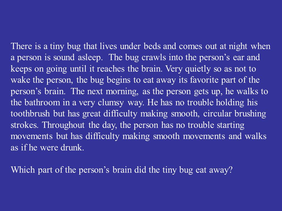 Which part of the person's brain did the tiny bug eat away