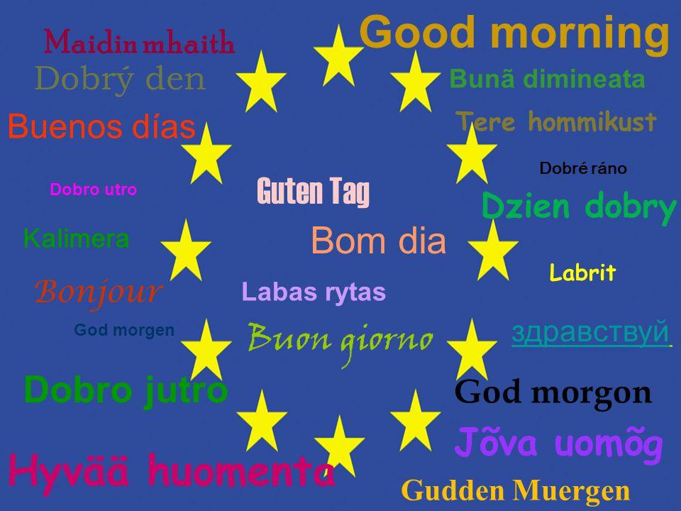 Good morning Hyvää huomenta Guten Tag Bom dia Dobro jutro Jõva uomõg