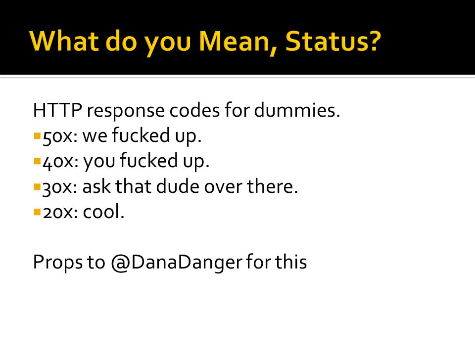What do you Mean, Status HTTP response codes for dummies.