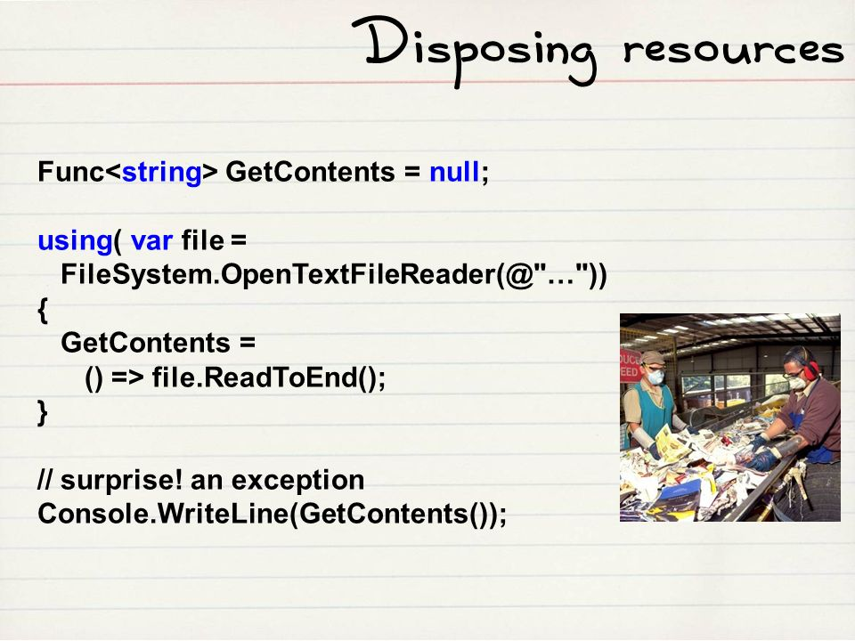 Disposing resources Func<string> GetContents = null;