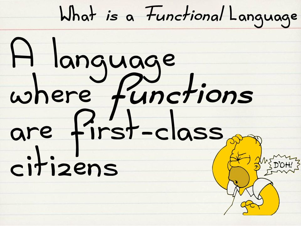 A language where functions are first-class citizens