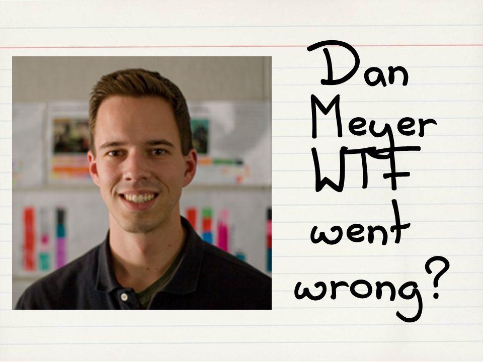 Dan Meyer WTF went wrong