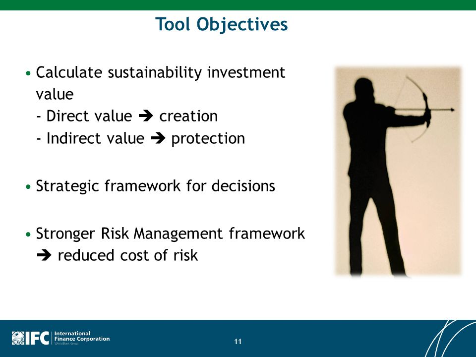 Tool Objectives Calculate sustainability investment value - Direct value  creation - Indirect value  protection.