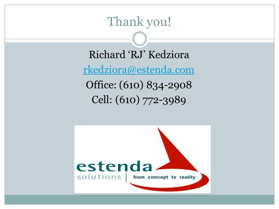 Thank you! Richard 'RJ' Kedziora rkedziora@estenda.com Office: (610) 834-2908 Cell: (610) 772-3989