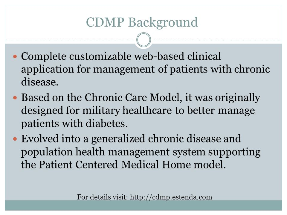 CDMP Background Complete customizable web-based clinical application for management of patients with chronic disease.