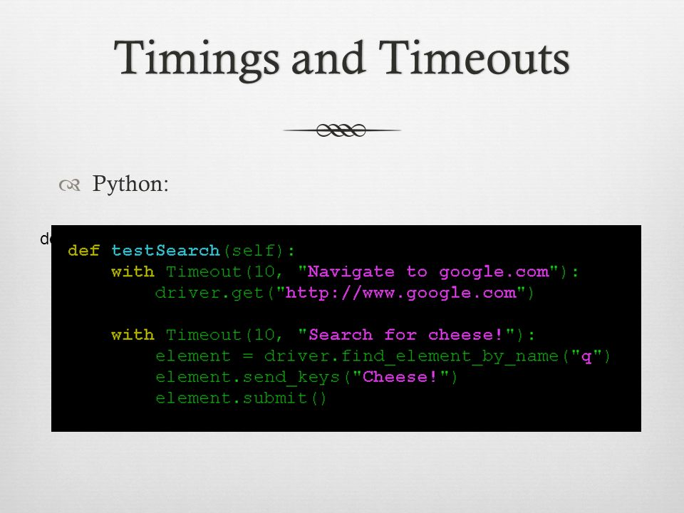 Timings and Timeouts Python: def testSearch(self):