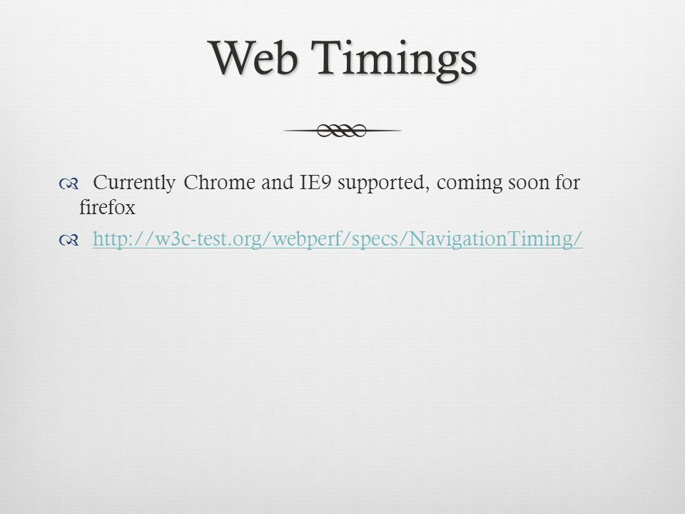 Web Timings Currently Chrome and IE9 supported, coming soon for firefox.