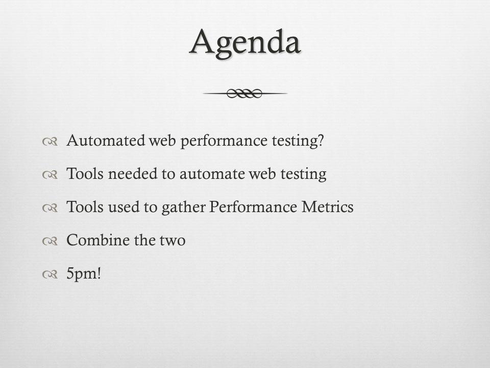 Agenda Automated web performance testing