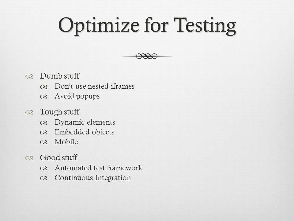 Optimize for Testing Dumb stuff Tough stuff Good stuff
