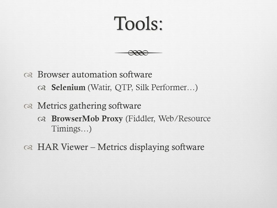 Tools: Browser automation software Metrics gathering software