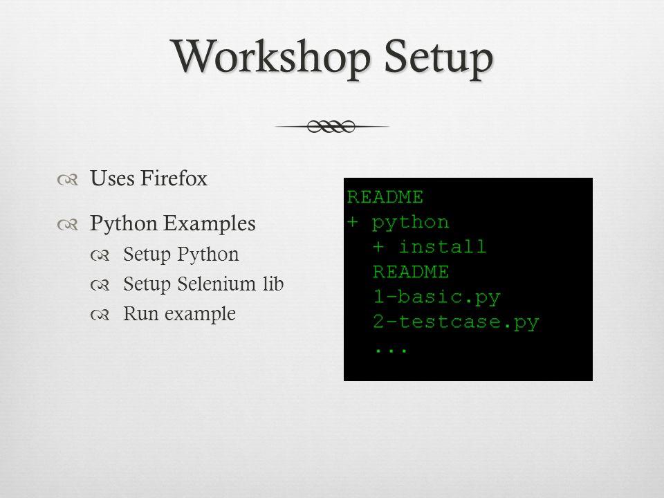 Workshop Setup Uses Firefox Python Examples Setup Python