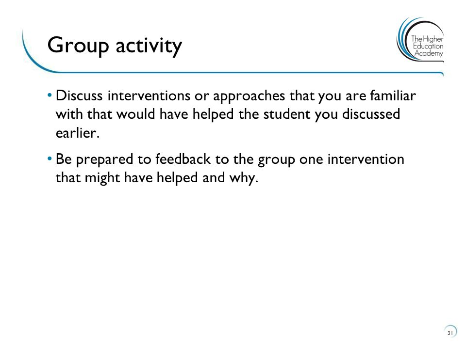 Group activity Discuss interventions or approaches that you are familiar with that would have helped the student you discussed earlier.