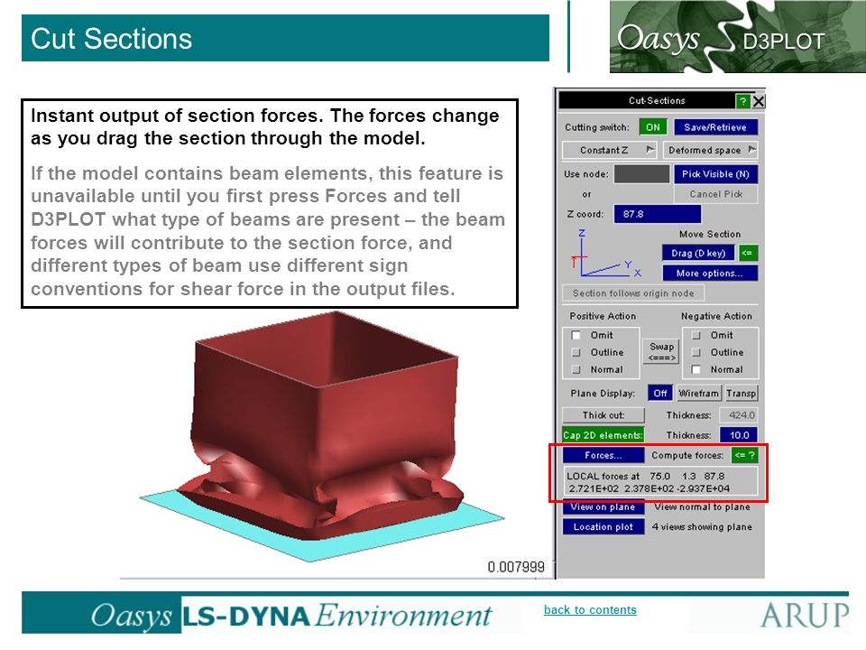 Cut Sections Instant output of section forces. The forces change as you drag the section through the model.