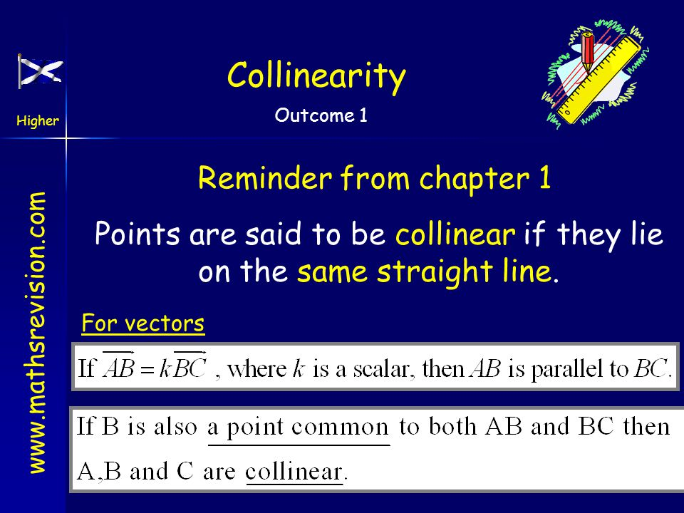 Points are said to be collinear if they lie on the same straight line.