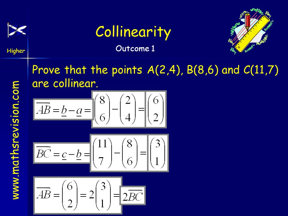 Collinearity Prove that the points A(2,4), B(8,6) and C(11,7) are collinear.