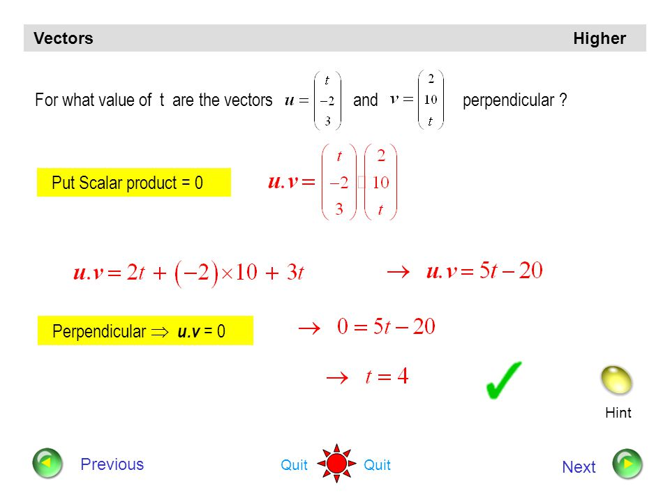 For what value of t are the vectors and perpendicular