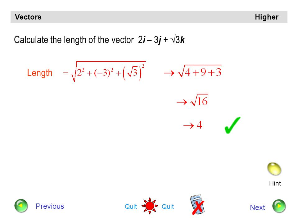 Calculate the length of the vector 2i – 3j + 3k