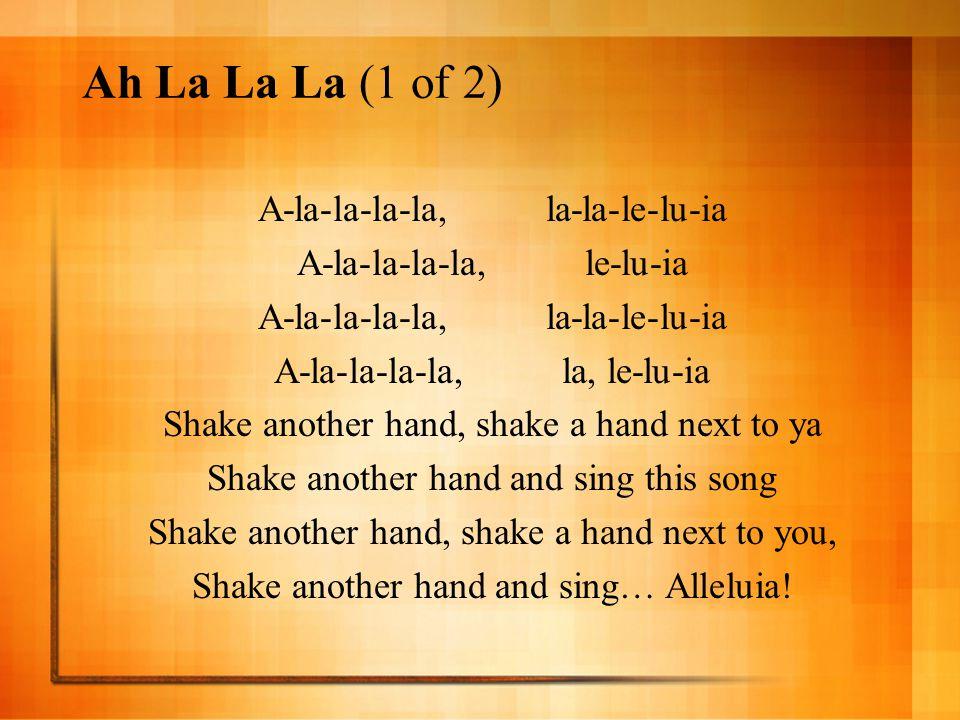 Ah La La La (1 of 2) A-la-la-la-la, la-la-le-lu-ia
