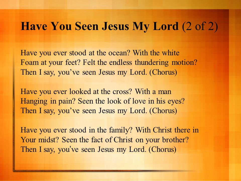 Have You Seen Jesus My Lord (2 of 2)