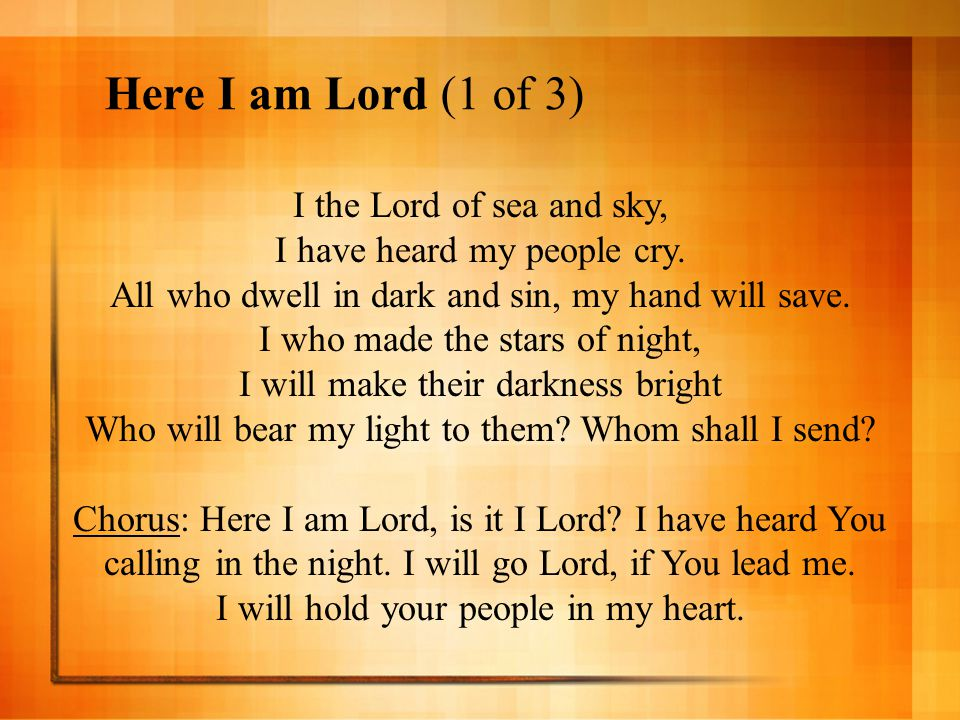 Here I am Lord (1 of 3) I the Lord of sea and sky,
