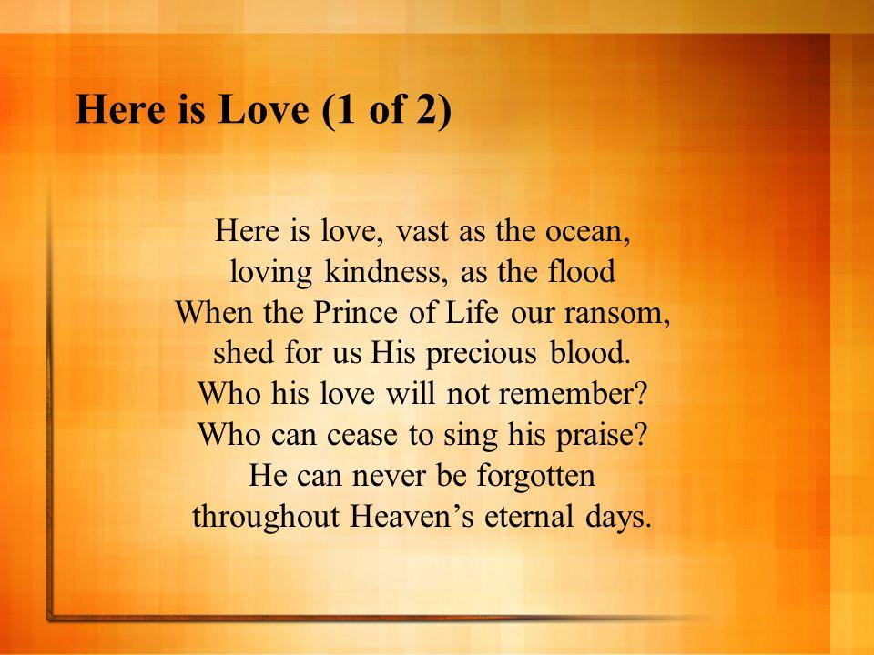 Here is Love (1 of 2) Here is love, vast as the ocean,