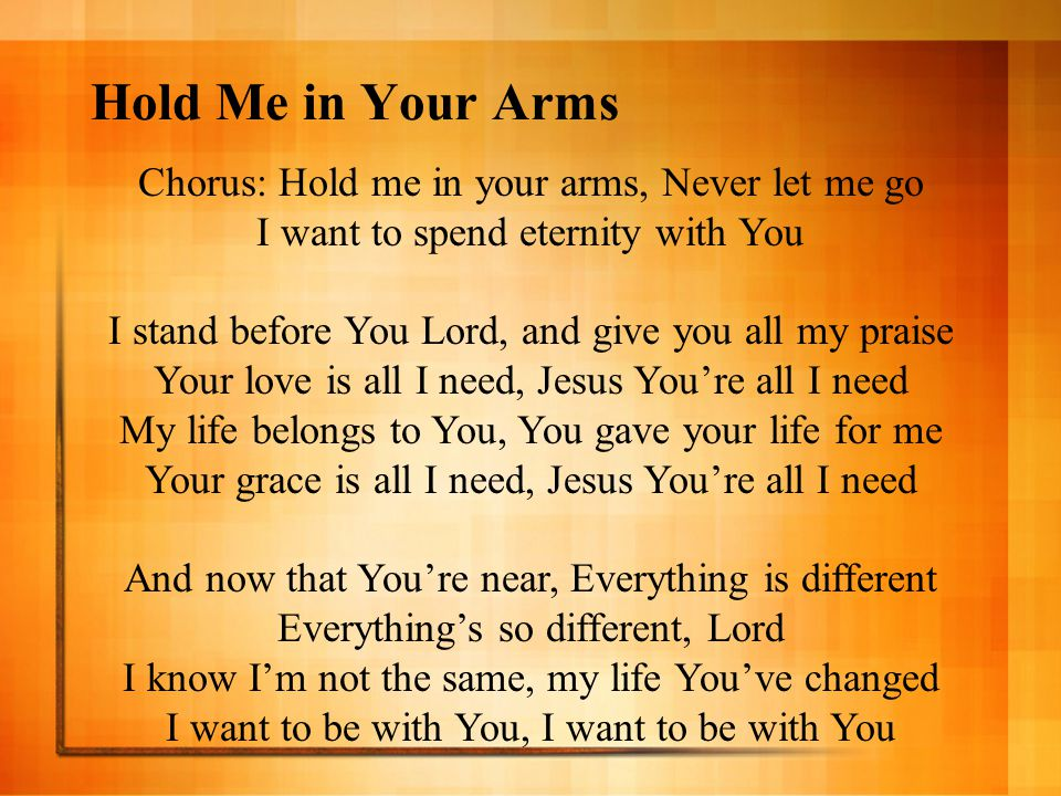 Hold Me in Your Arms Chorus: Hold me in your arms, Never let me go