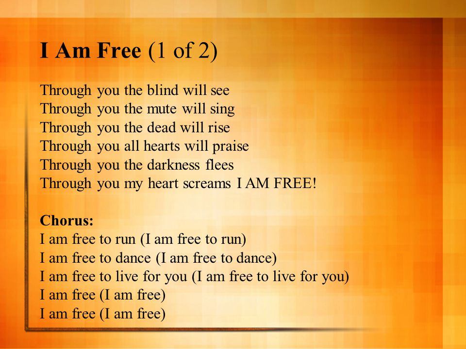 I Am Free (1 of 2) Through you the blind will see