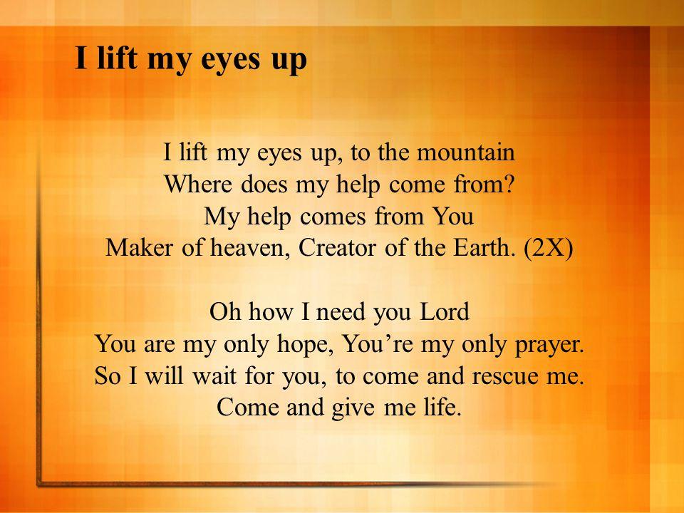 I lift my eyes up I lift my eyes up, to the mountain