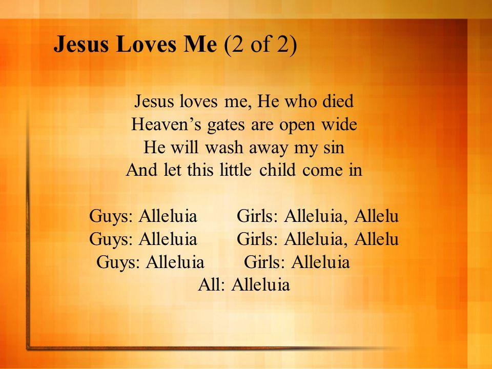 Jesus Loves Me (2 of 2) Jesus loves me, He who died