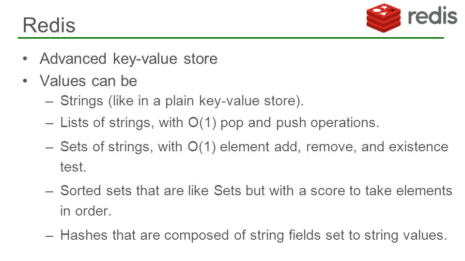 Redis Advanced key-value store Values can be