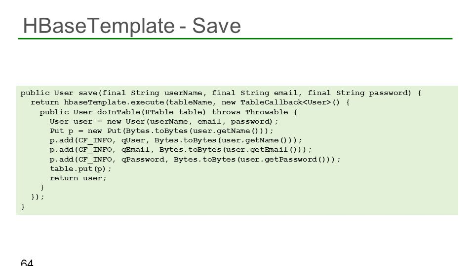 HBaseTemplate - Save public User save(final String userName, final String email, final String password) {