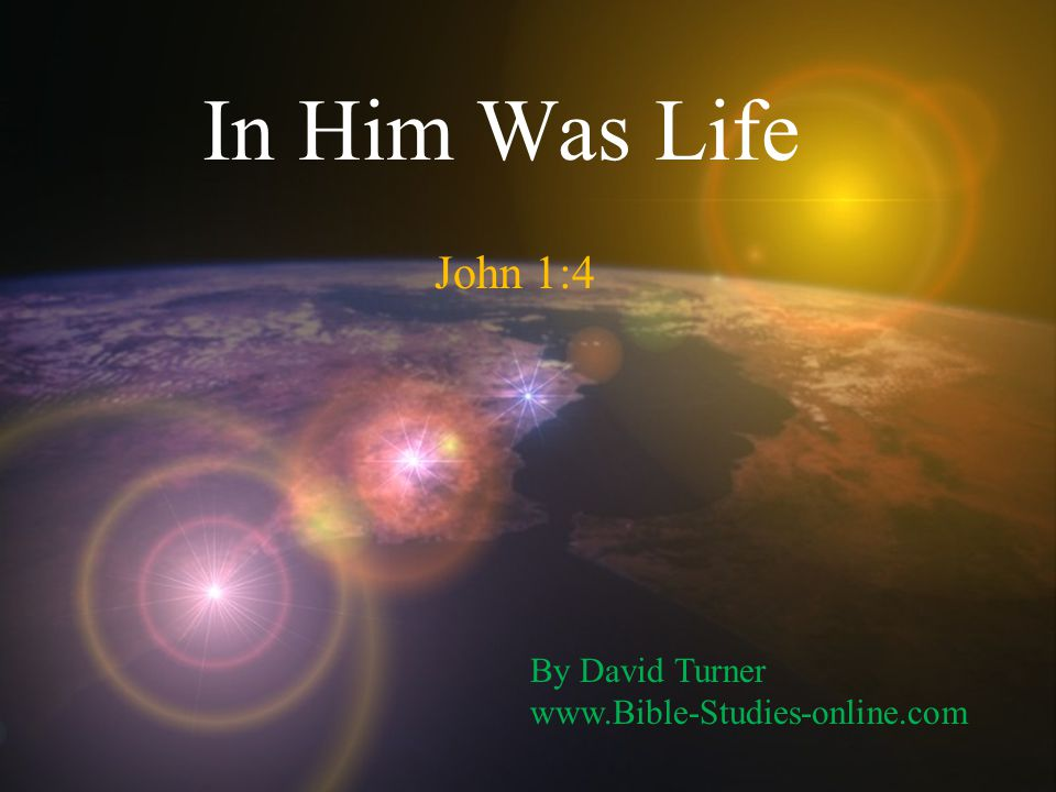 In Him Was Life John 1:4 By David Turner www.Bible-Studies-online.com