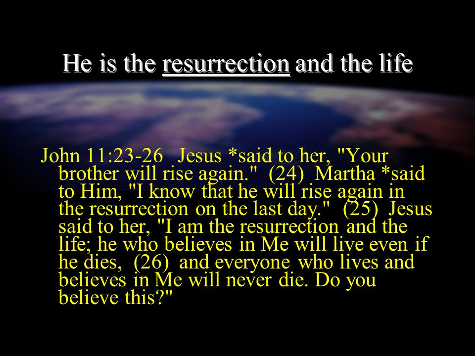 He is the resurrection and the life