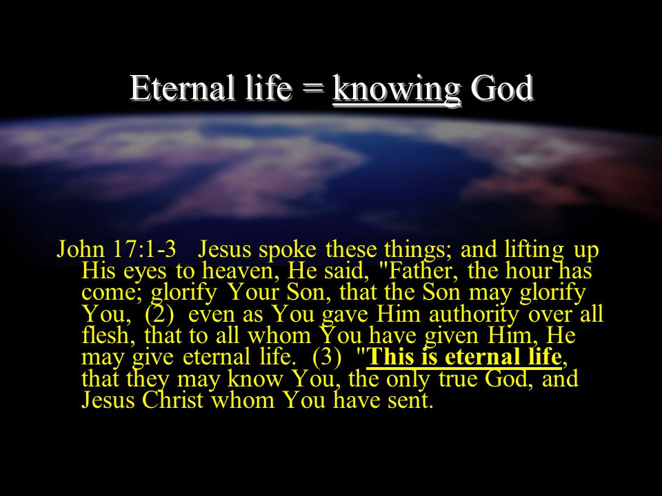 Eternal life = knowing God