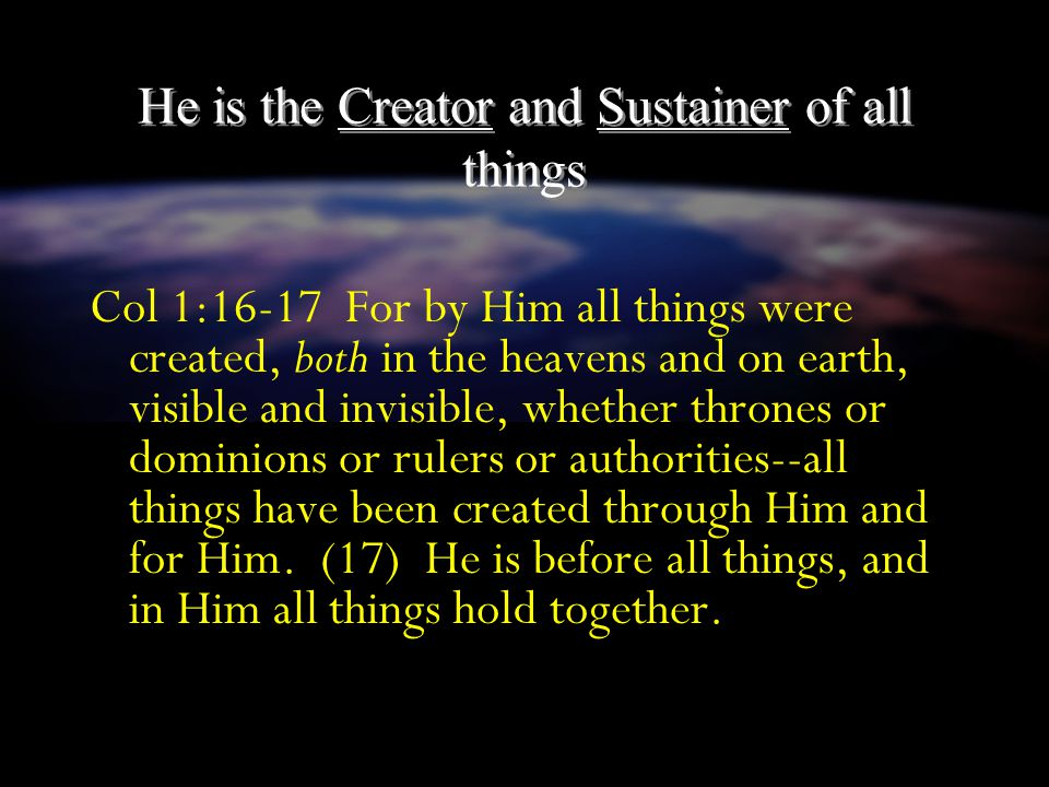 He is the Creator and Sustainer of all things