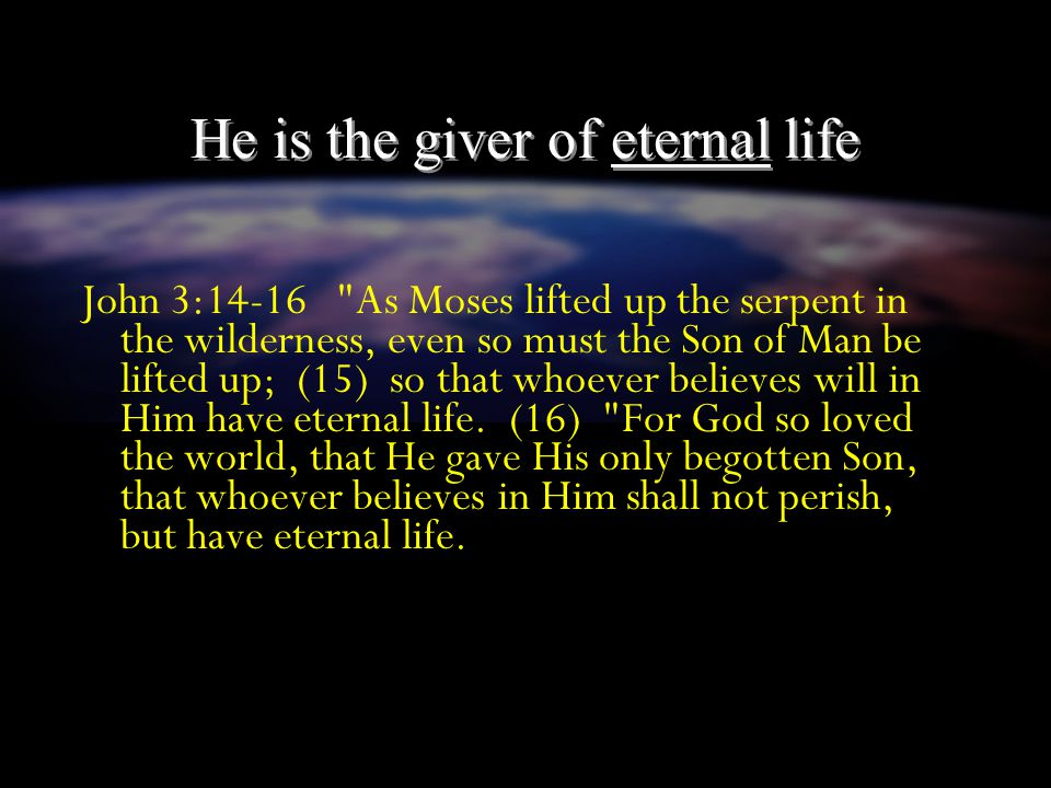 He is the giver of eternal life