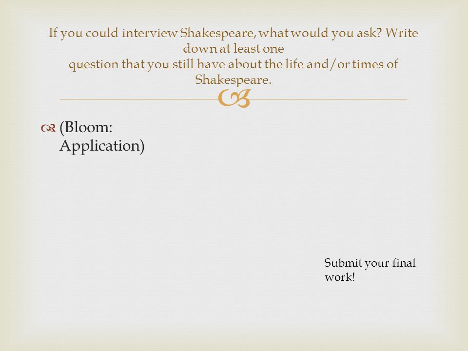 If you could interview Shakespeare, what would you ask